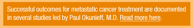 Successful outcomes for metastatic cancer treatment are documented in several studies led by Paul Okunieff, M.D.